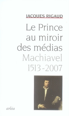 le prince au miroir des médias ; machiavel, 1513-2007