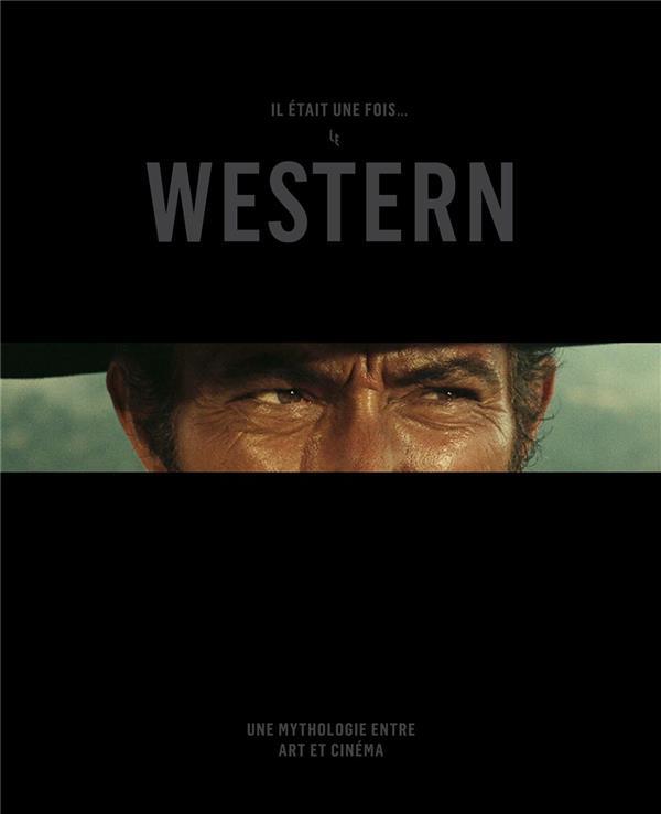 Il etait une fois... le western ; une mythologie entre art et cinéma