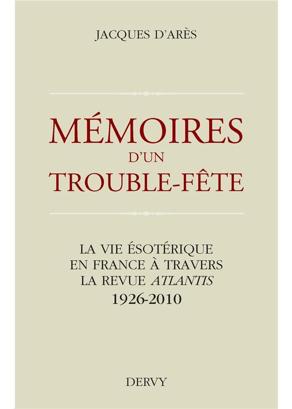 mémoires d'un trouble-fête ; la vie ésotérique en France à travers la revue Atlantis ;1926-2010