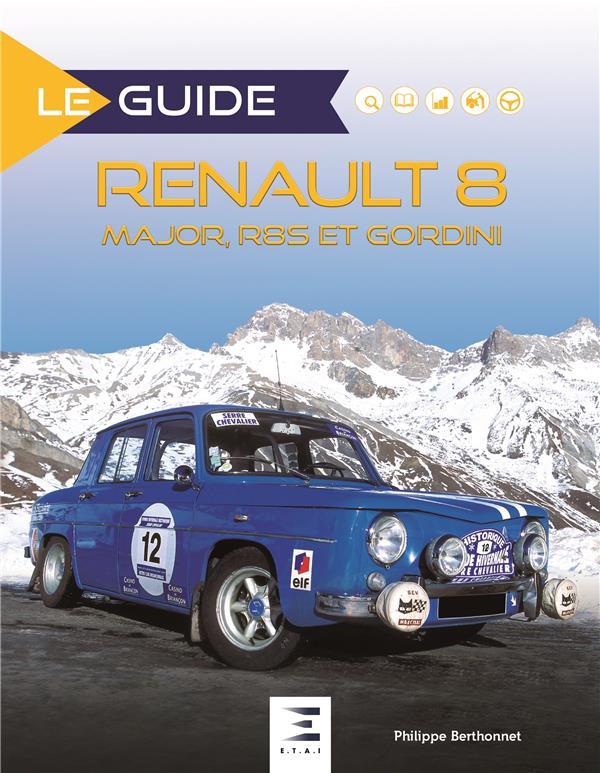 LE GUIDE ; Renault 8 Major, R8S et Gordini