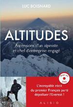 Altitudes ; ascensions d'un alpiniste et chef d'entreprise engagé