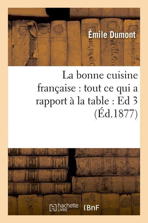 La bonne cuisine francaise : tout ce qui a rapport a la table : ed 3 (ed.1877)
