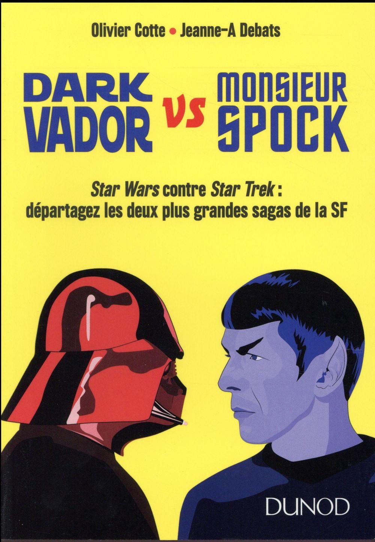 Dark Vador vs monsieur Spock ; Star Wars contre Star Trek : départagez les deux plus grandes sagas de la SF