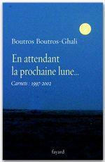 En attendant la prochaine lune ; carnets 1997-2002