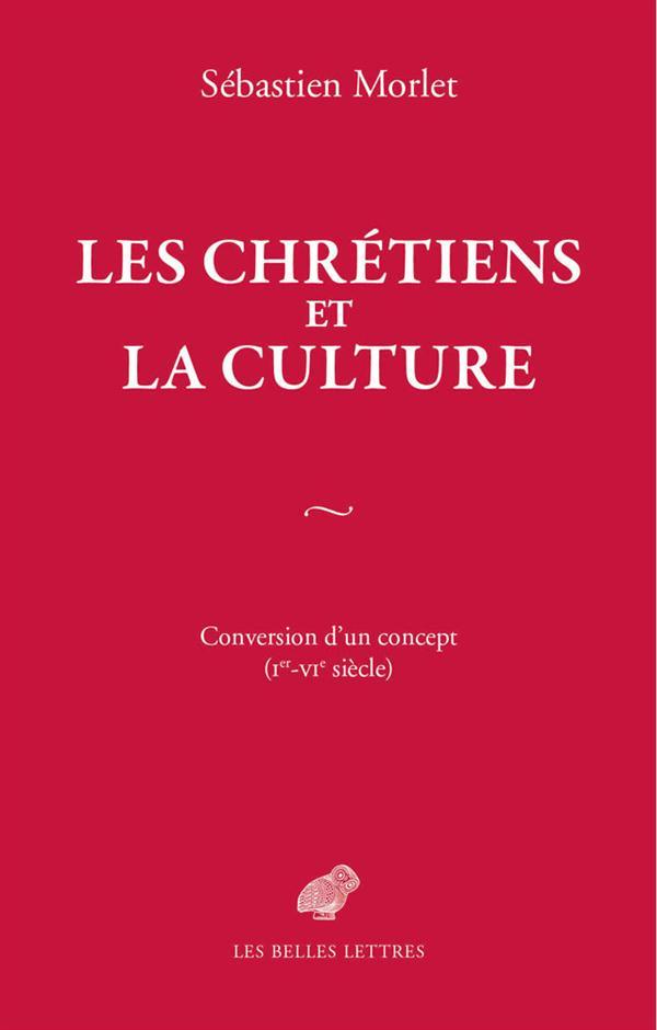 Les chrétiens et la culture ; conversion d'un concept, Ier - VIe siècle
