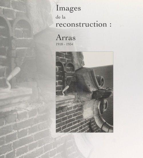 Images de la reconstruction : Arras, 1918-1934