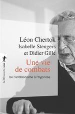 Une vie de combats  - Leon Chertok - Didier GILLE - Isabelle Stengers