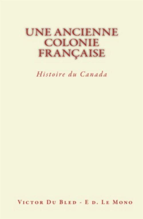 Une Ancienne Colonie Française: Histoire du Canada