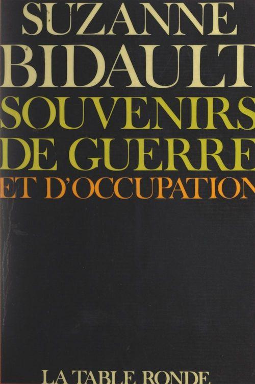 Souvenirs de guerre et d'Occupation  - Suzanne Bidault