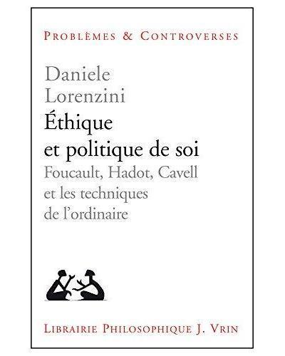 ETHIQUE ET POLITIQUE DE SOI FOUCAULT, HADOT, CAVELL ET LES TECHNIQUES DE L ORDINAIRE