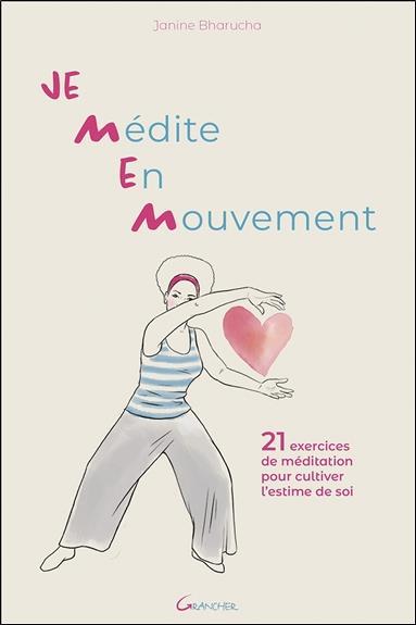 Je médite en mouvement ; 21 exercices de méditation pour cultiver l'estime de soi