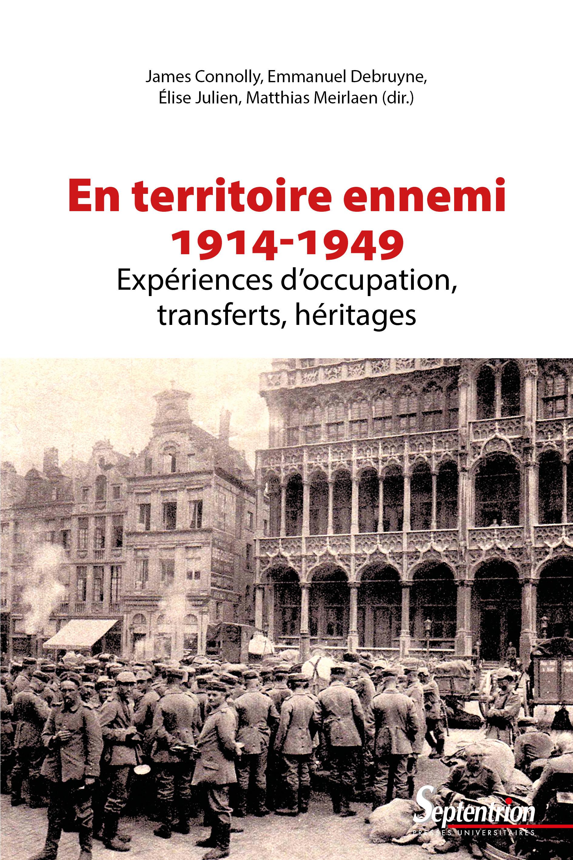 Vivre avec l'ennemi ; 1914-1949 ; les comportements sous occupations : expériences, transferts, héritages