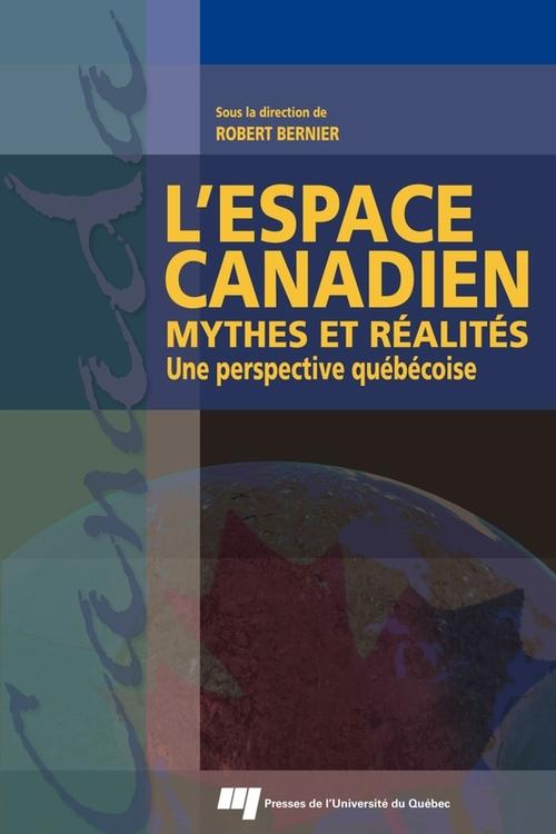 L'espace canadien ; mythes et réalités ; une perspective québecoise