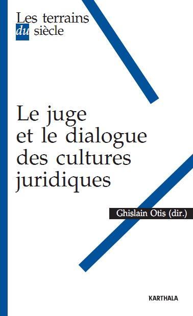 Le juge et le dialogue des cultures juridiques