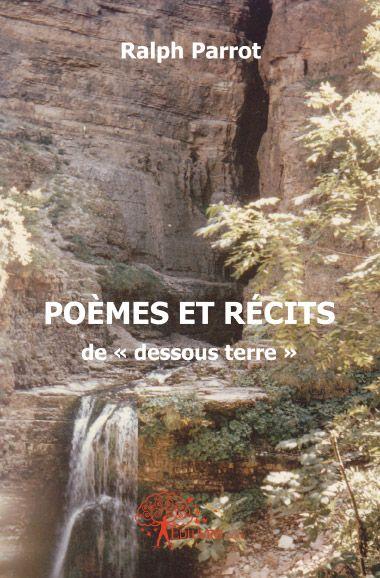 Poemes Et Recits De Dessous Terre