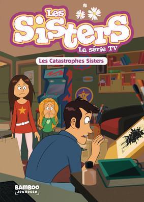 Les Sisters ; la série TV T.6 ; les catastrophes Sisters