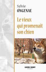 Vente EBooks : Le vieux qui promenait son chien  - Sylvie Ongenae