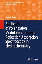 Application of Polarization Modulation Infrared Reflection Absorption Spectroscopy in Electrochemistry  - Izabella Brand