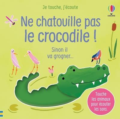 Ne chatouille pas le crocodile ! je touche, j'écoute