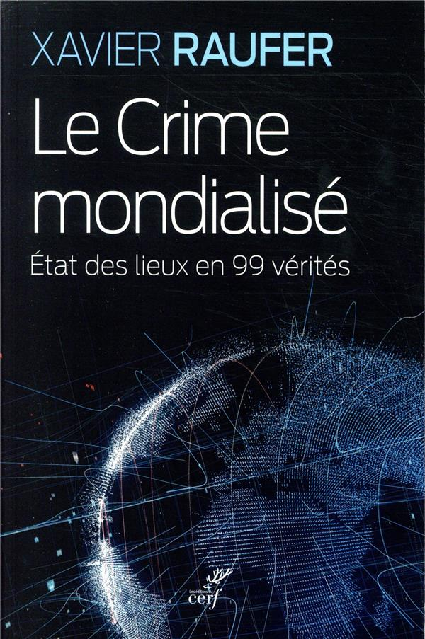 Le crime mondialisé ; état des lieux en 99 vérités