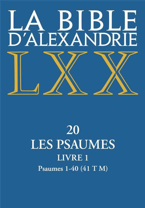 LA BIBLE D-ALEXANDRIE - XX LES PSAUMES - LIVRE 1 PSAUMES 1-40 - VOL01