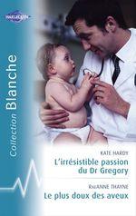 Vente Livre Numérique : L'irrésistible passion du Dr Gregory - Le plus doux des aveux (Harlequin Blanche)  - Kate Hardy - RaeAnne Thayne