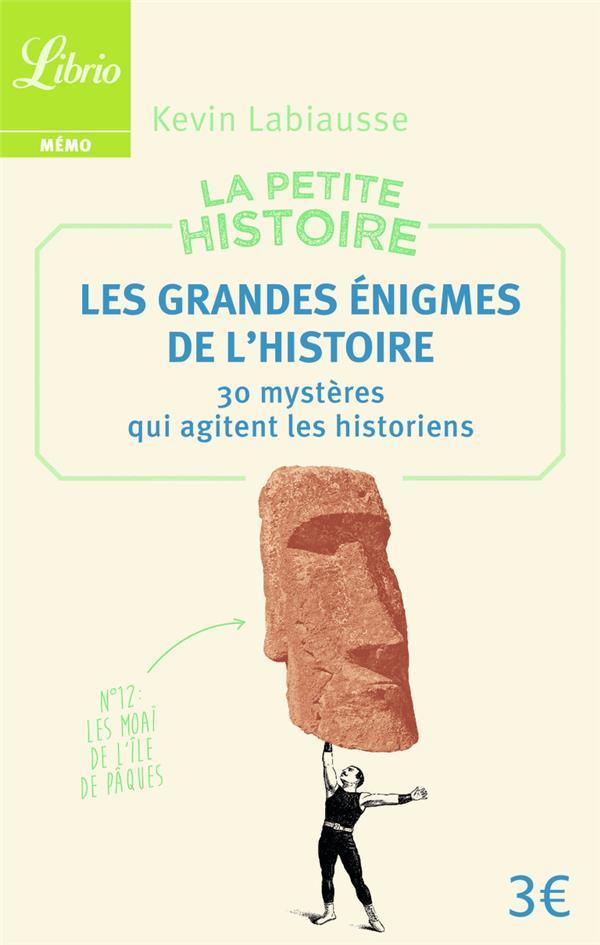 La petite histoire : les grandes énigmes de l'histoire ; 30 mystères qui agitent les historiens