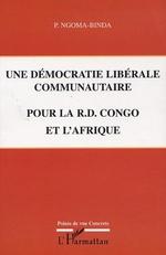UNE DÉMOCRATIE LIBÉRALE COMMUNAUTAIRE POUR LA R.D. CONGO ET L'AFRIQUE  - Phambu Ngoma-Binda - P. Ngoma-Binda