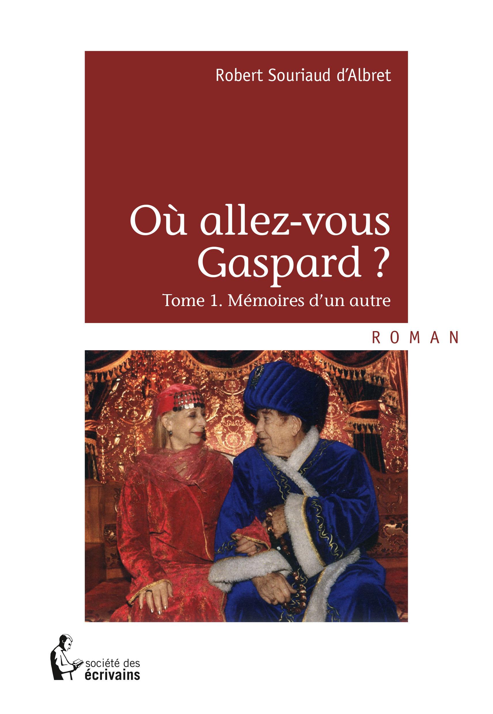 Où allez-vous Gaspard ? t.1 ; mémoires d'un autre