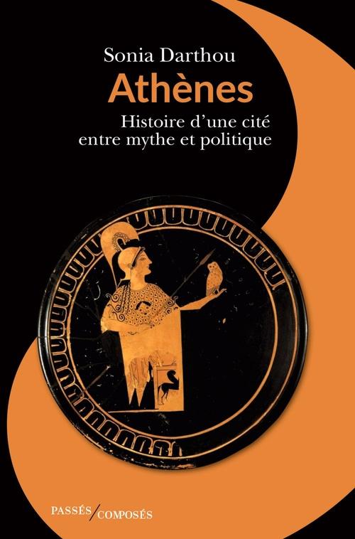 Athènes ; histoire d'une cité entre mythe et politique