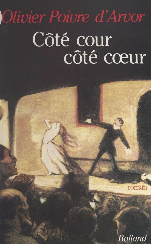 Côté cour, côté coeur  - Olivier Poivre D'Arvor