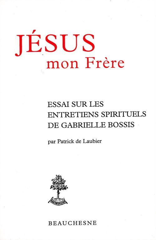 Jésus mon frère ; essai sur les entretiens spirituels de Gabrielle Bossis