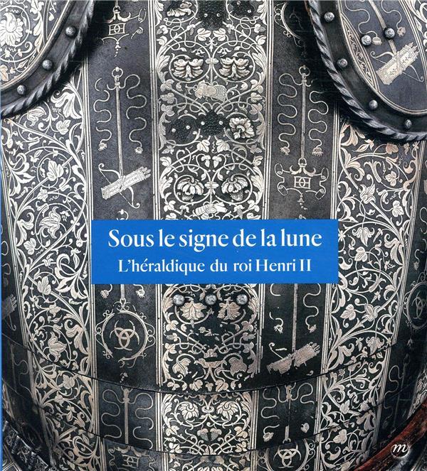 Sous le signe de la lune ; l'héraldique du roi Henri II