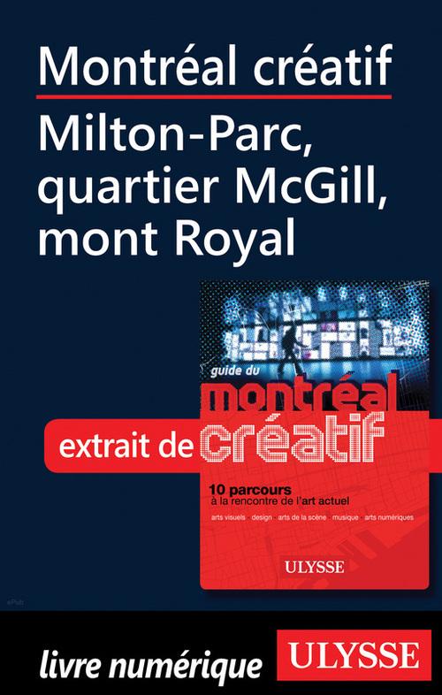 Montréal créatif ; Milton-Parc, quartier McGill, mont Royal