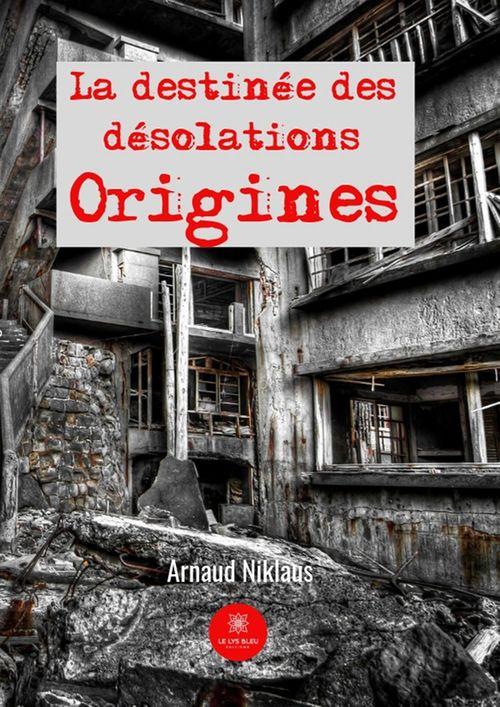 La destinée des désolations : origines  - Arnaud Niklaus