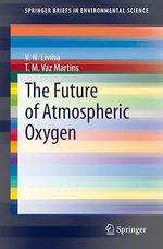 The Future of Atmospheric Oxygen  - T. M. Vaz Martins - V. N. Livina