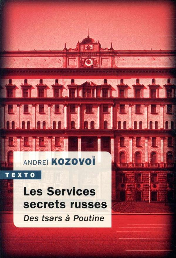 Les services secrets russes ; des tsars à Poutine