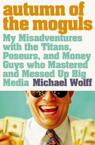 Vente EBooks : Autumn of the Moguls: My Misadventures with the Titans, Poseurs, and M  - Michael WOLFF