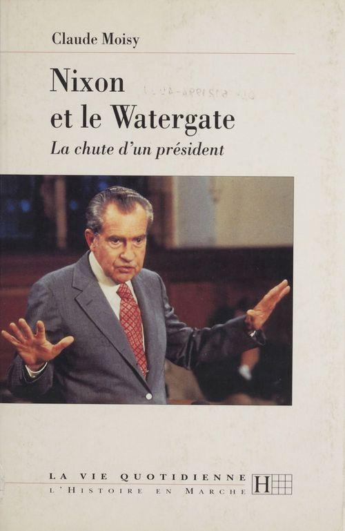 Nixon et le Watergate  - Claude Moisy  - Moisy