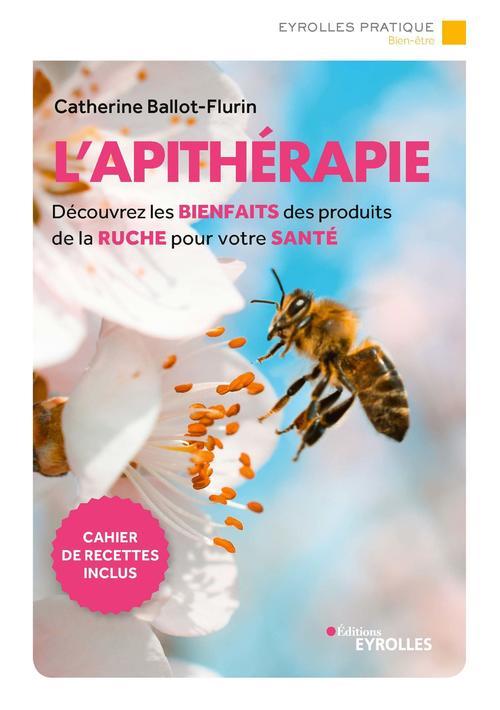 L'apithérapie ; découvrez les bienfaits des produits de la ruche pour votre santé (3e édition)