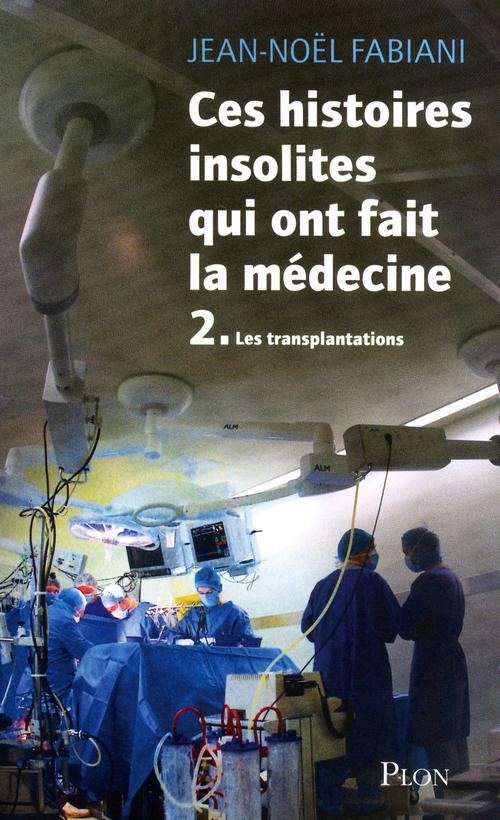 Ces histoires insolites qui ont fait la médecine t.2 ; les transplantations