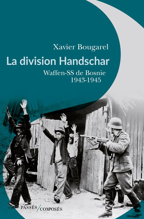 La division Handschar, waffen-ss de Bosnie, 1943-1945