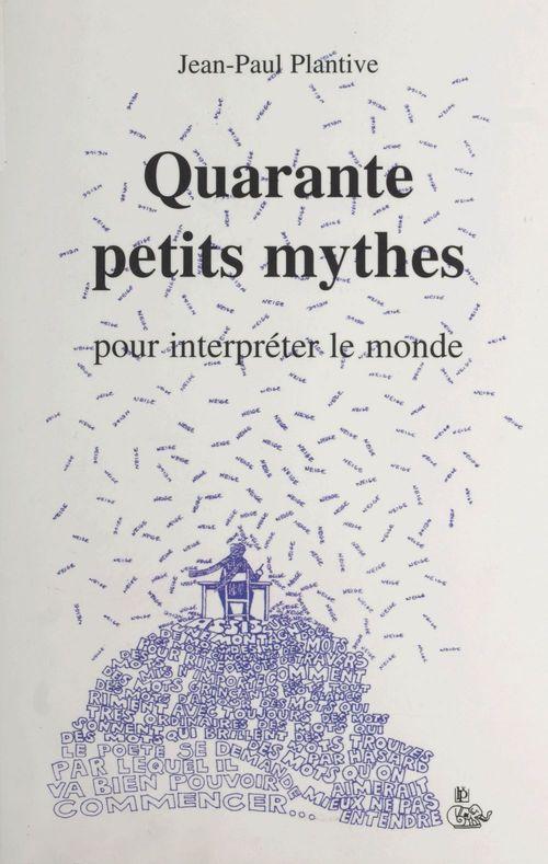 Quarante petits mythes pour interpréter le monde