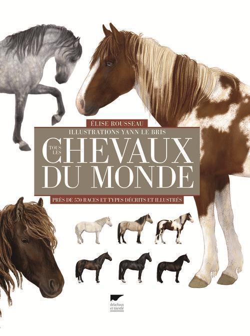 Tous les chevaux du monde ; près de 570 races et types décrits et illustrés