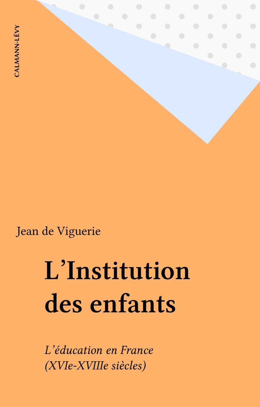 L'Institution des enfants  - Jean De Viguerie