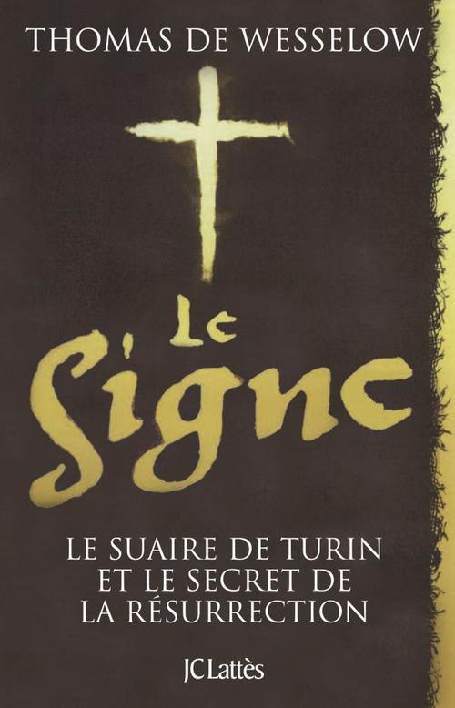 le signe ; le suaire de Turin et le secret de la résurrection