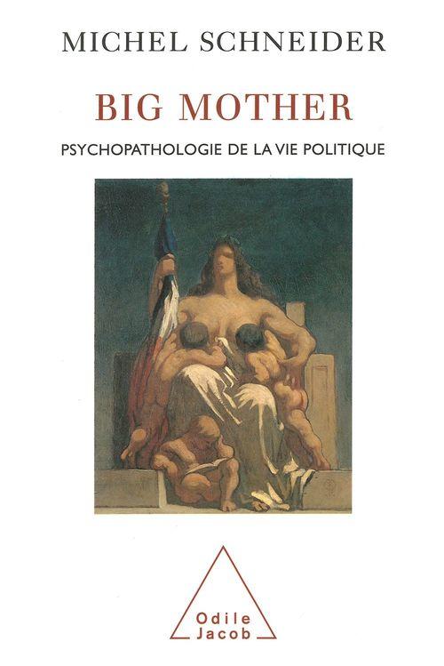 Big mother - psychopathologie de la vie politique