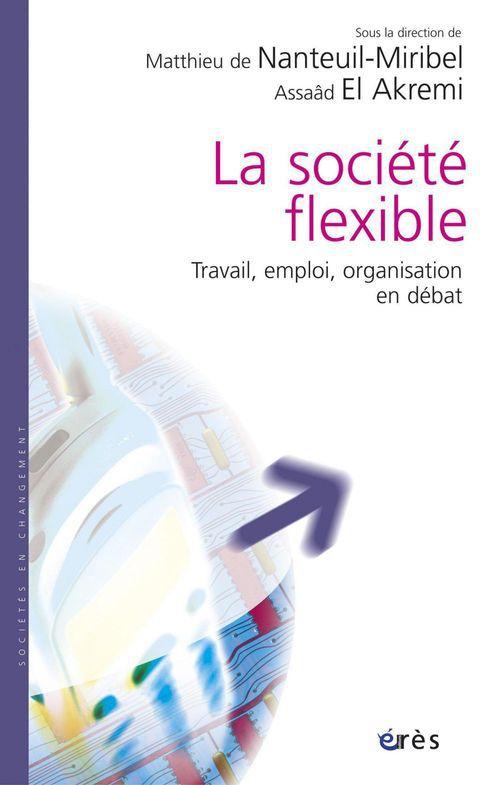 La société flexible ; travail, emploi, organisation en débat