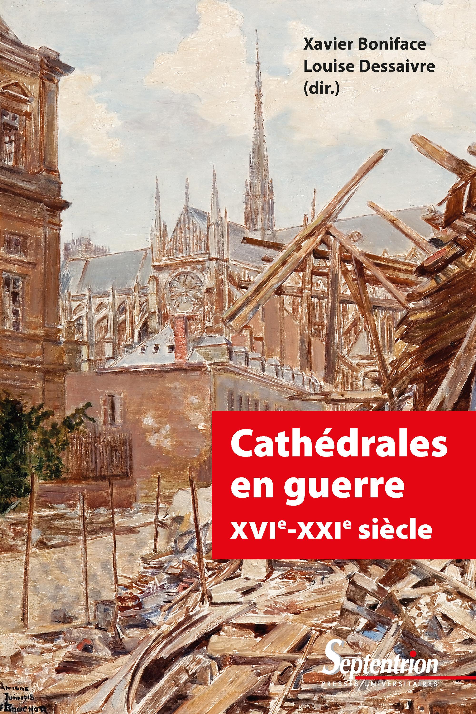 Cathédrales en guerre ; XVIe-XXIe siècle