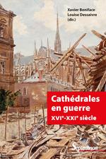 Cathédrales en guerre XVIe-XXIesiècle
